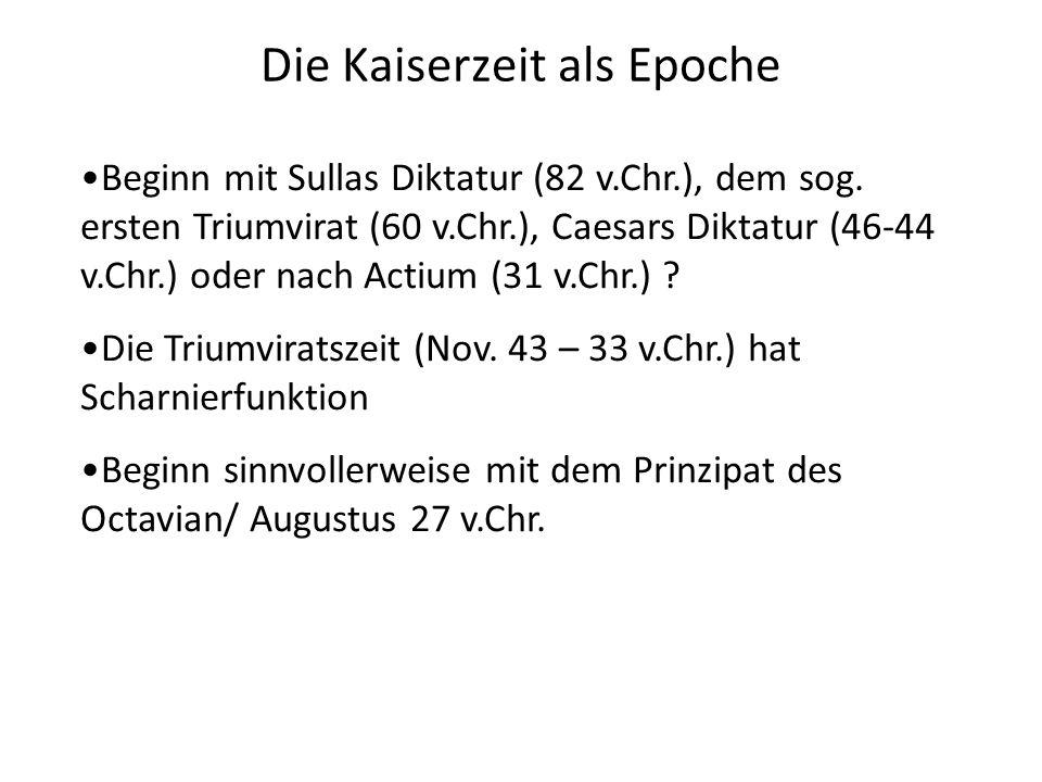 Die Kaiserzeit als Epoche Beginn mit Sullas Diktatur (82 v.Chr.), dem sog. ersten Triumvirat (60 v.Chr.), Caesars Diktatur (46-44 v.Chr.) oder nach Ac