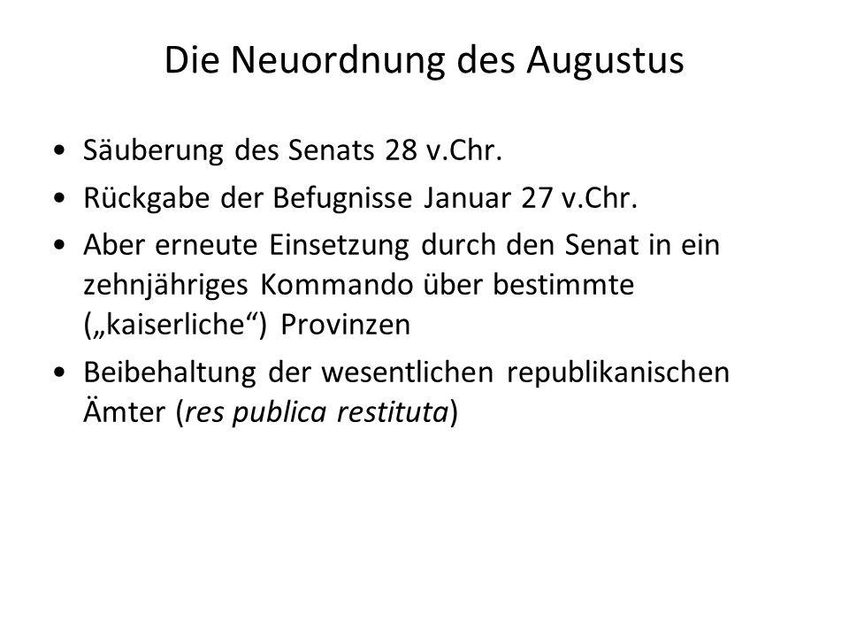 Die Neuordnung des Augustus Säuberung des Senats 28 v.Chr. Rückgabe der Befugnisse Januar 27 v.Chr. Aber erneute Einsetzung durch den Senat in ein zeh