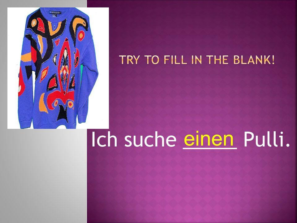 Ich suche _____ Pulli. einen
