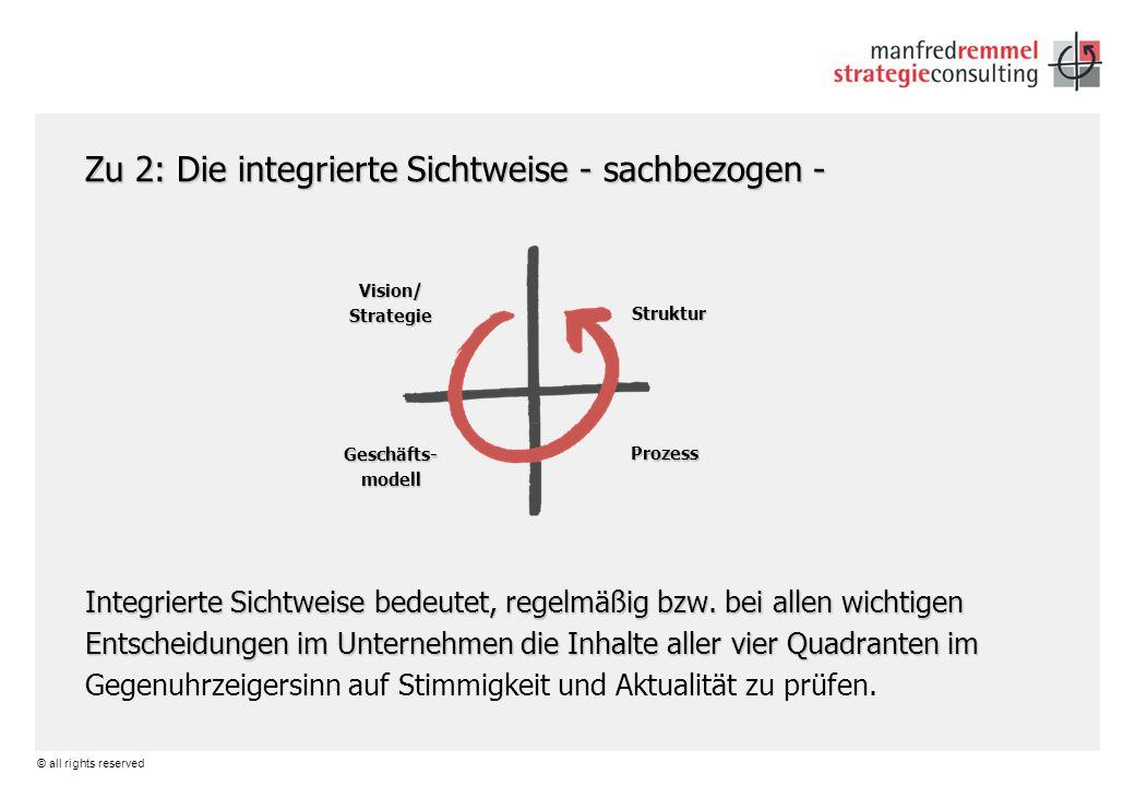 © all rights reserved Zu 2: Die integrierte Sichtweise - sachbezogen - Integrierte Sichtweise bedeutet, regelmäßig bzw. bei allen wichtigen Entscheidu