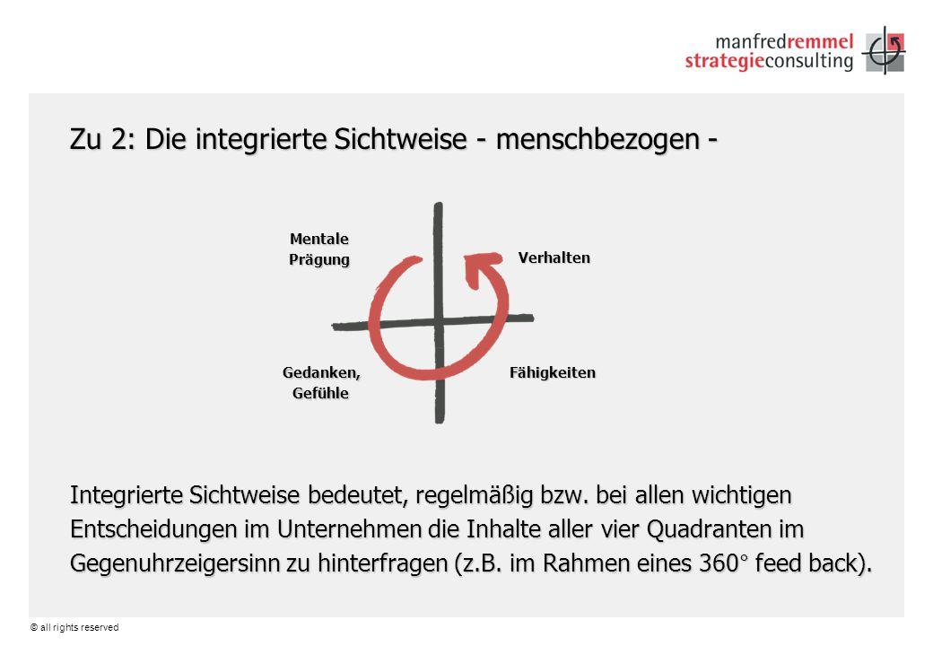 © all rights reserved Zu 2: Die integrierte Sichtweise - menschbezogen - Integrierte Sichtweise bedeutet, regelmäßig bzw. bei allen wichtigen Entschei
