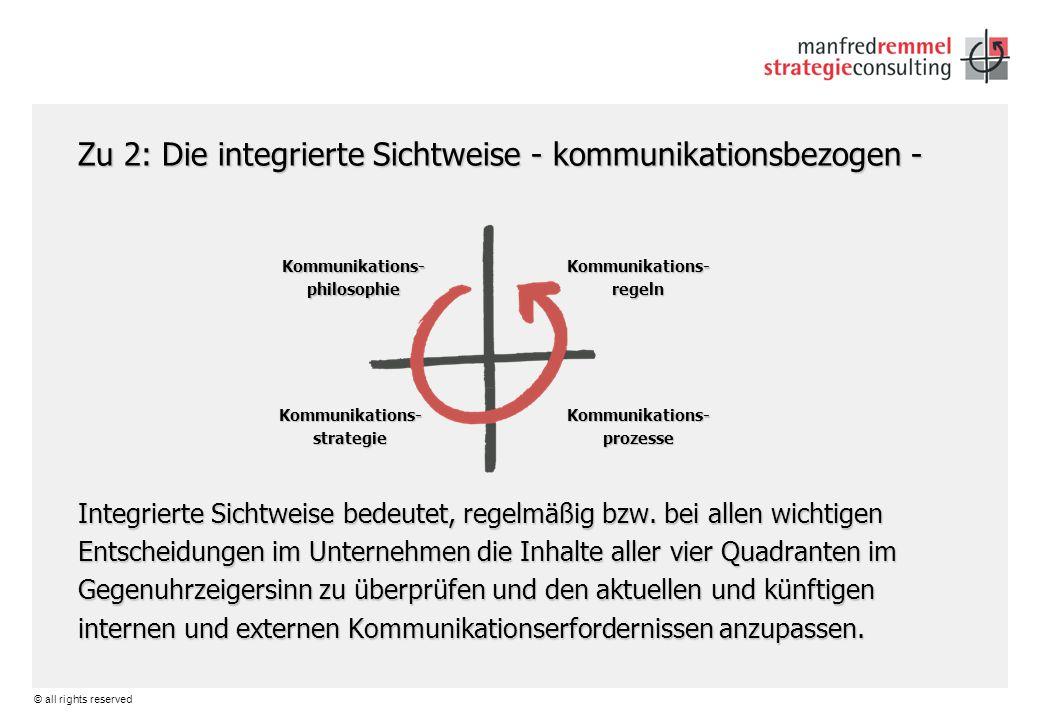 © all rights reserved Zu 2: Die integrierte Sichtweise - kommunikationsbezogen - Integrierte Sichtweise bedeutet, regelmäßig bzw. bei allen wichtigen