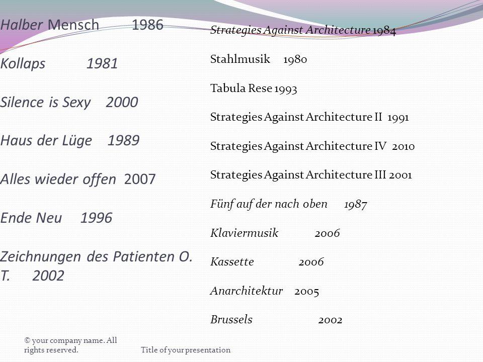Halber Mensch 1986 Kollaps 1981 Silence is Sexy 2000 Haus der Lüge 1989 Alles wieder offen 2007 Ende Neu 1996 Zeichnungen des Patienten O.