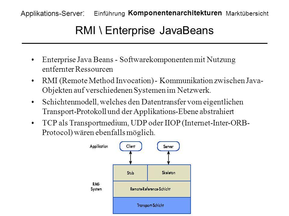 RMI \ Enterprise JavaBeans Enterprise Java Beans - Softwarekomponenten mit Nutzung entfernter Ressourcen RMI (Remote Method Invocation) - Kommunikatio