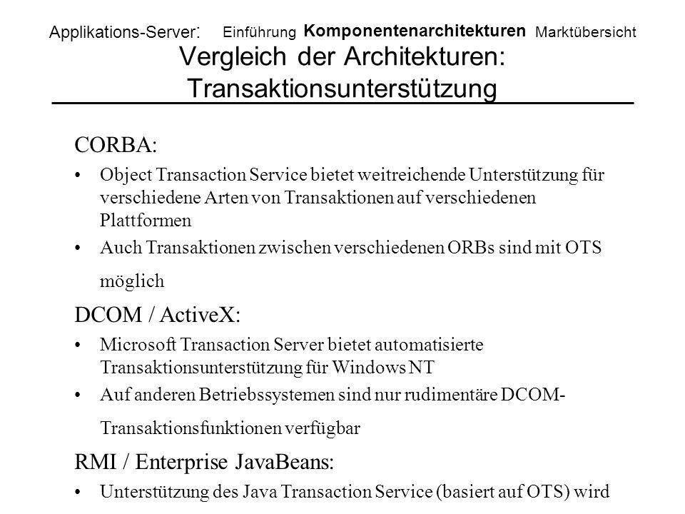 Vergleich der Architekturen: Transaktionsunterstützung Applikations-Server : Einführung Komponentenarchitekturen Marktübersicht CORBA: Object Transact