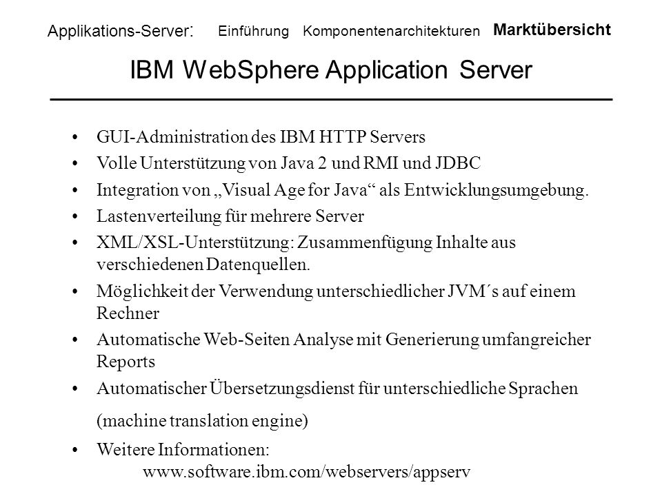 "IBM WebSphere Application Server GUI-Administration des IBM HTTP Servers Volle Unterstützung von Java 2 und RMI und JDBC Integration von ""Visual Age for Java als Entwicklungsumgebung."