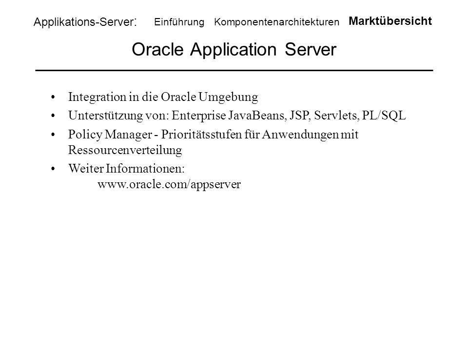 Oracle Application Server Integration in die Oracle Umgebung Unterstützung von: Enterprise JavaBeans, JSP, Servlets, PL/SQL Policy Manager - Priorität