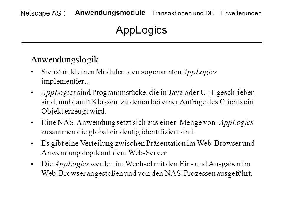 AppLogics Anwendungslogik Sie ist in kleinen Modulen, den sogenannten AppLogics implementiert. AppLogics sind Programmstücke, die in Java oder C++ ges