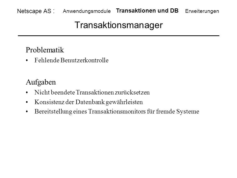 Transaktionsmanager Problematik Fehlende Benutzerkontrolle Aufgaben Nicht beendete Transaktionen zurücksetzen Konsistenz der Datenbank gewährleisten B