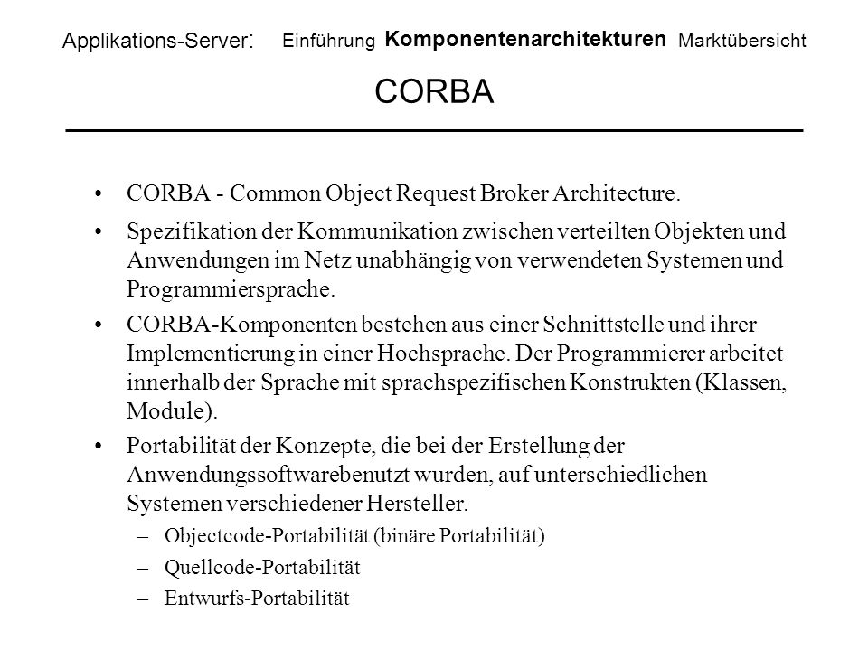 CORBA CORBA - Common Object Request Broker Architecture.