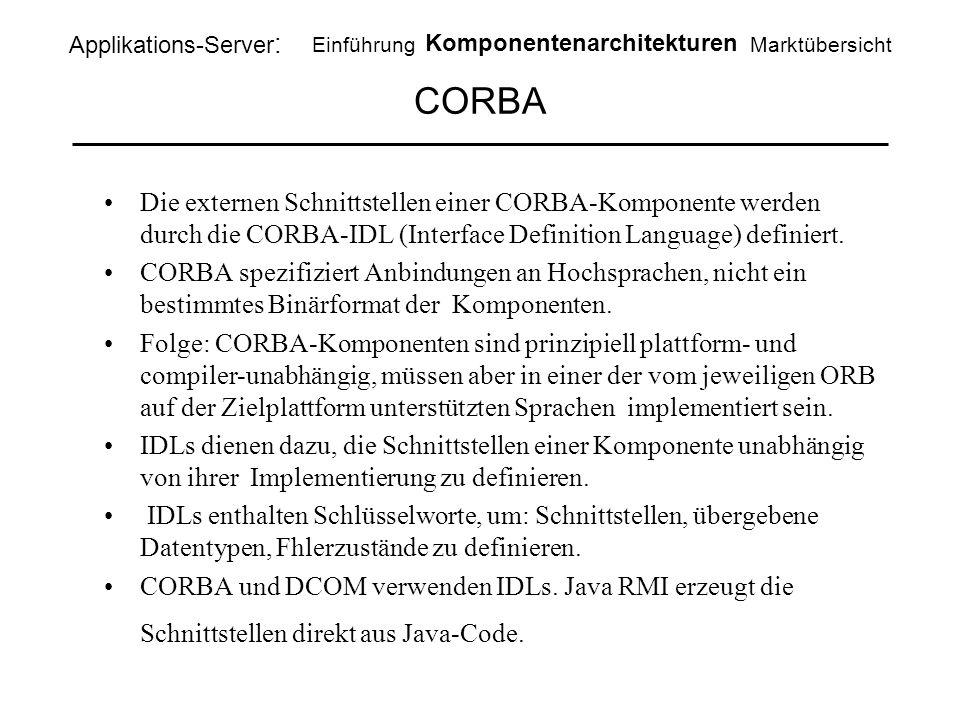 CORBA Die externen Schnittstellen einer CORBA-Komponente werden durch die CORBA-IDL (Interface Definition Language) definiert. CORBA spezifiziert Anbi