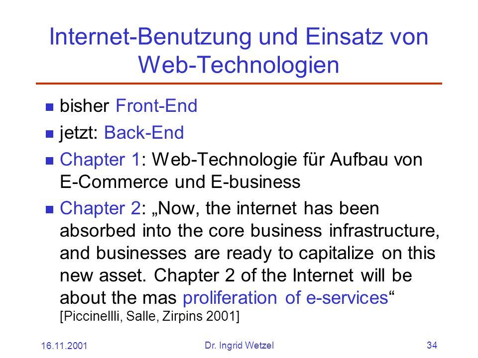 16.11.2001Dr. Ingrid Wetzel34 Internet-Benutzung und Einsatz von Web-Technologien  bisher Front-End  jetzt: Back-End  Chapter 1: Web-Technologie fü