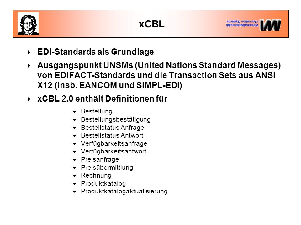 xCBL  EDI-Standards als Grundlage  Ausgangspunkt UNSMs (United Nations Standard Messages) von EDIFACT-Standards und die Transaction Sets aus ANSI X12 (insb.