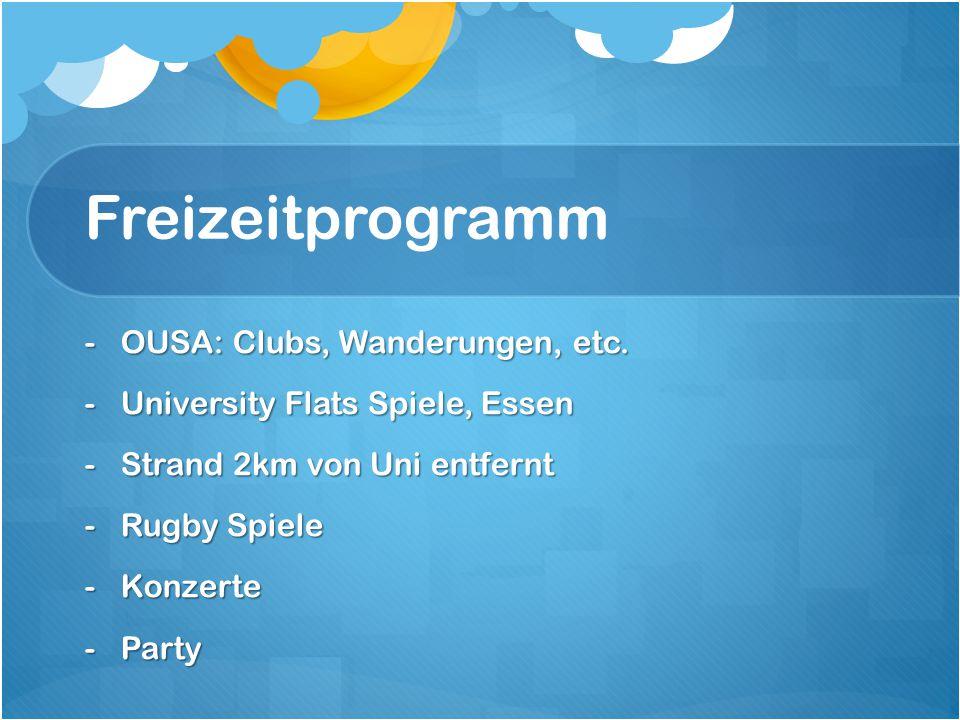 Freizeitprogramm -OUSA: Clubs, Wanderungen, etc. -University Flats Spiele, Essen -Strand 2km von Uni entfernt -Rugby Spiele -Konzerte -Party