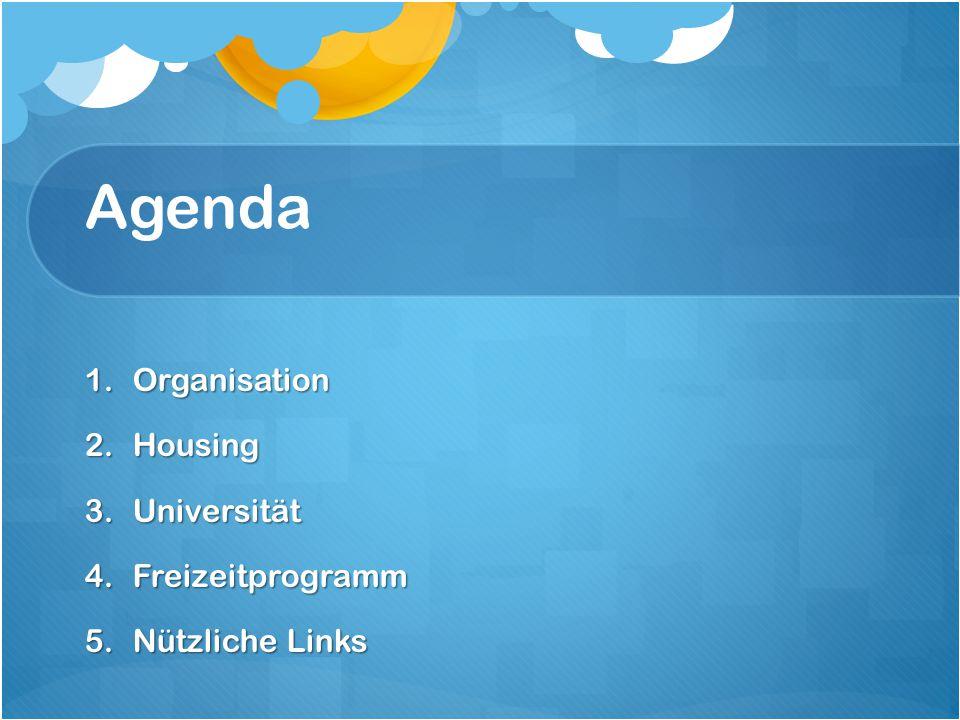 Agenda 1.Organisation 2.Housing 3.Universität 4.Freizeitprogramm 5.Nützliche Links