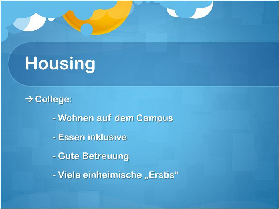 """Housing  College: - Wohnen auf dem Campus - Essen inklusive - Gute Betreuung - Viele einheimische """"Erstis"""""""