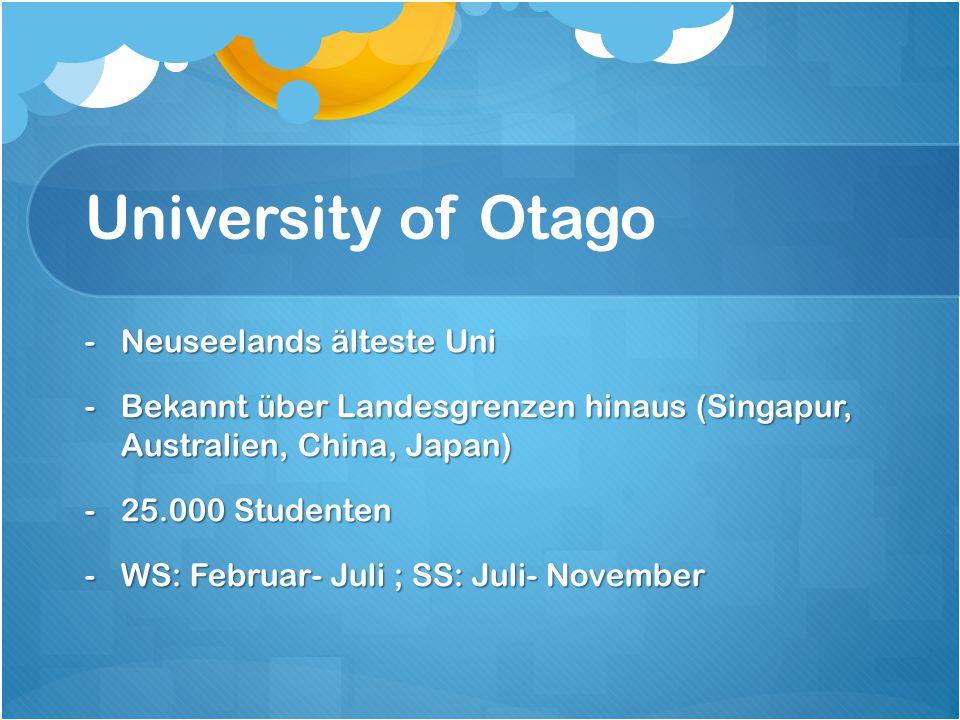 University of Otago -Neuseelands älteste Uni -Bekannt über Landesgrenzen hinaus (Singapur, Australien, China, Japan) -25.000 Studenten -WS: Februar- J