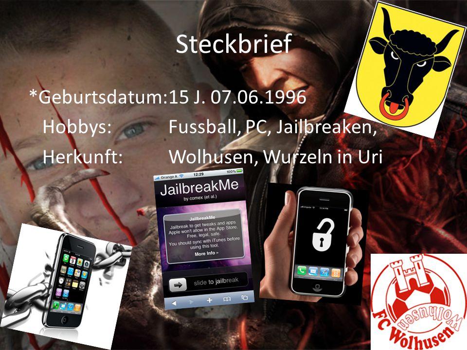 Steckbrief *Geburtsdatum:15 J. 07.06.1996 Hobbys:Fussball, PC, Jailbreaken, Herkunft:Wolhusen, Wurzeln in Uri