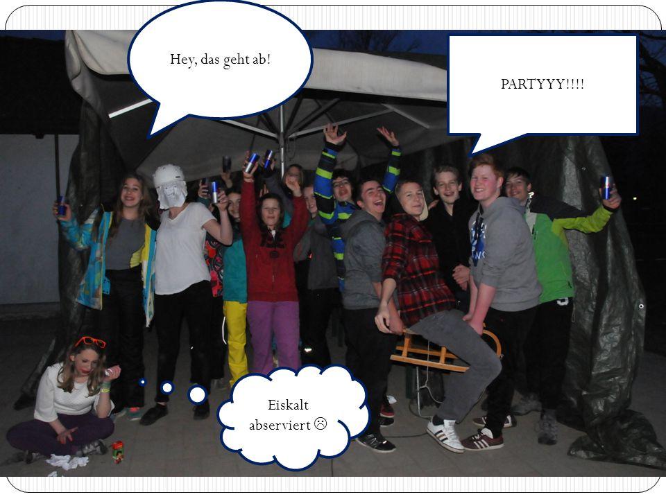 Hey, das geht ab! Eiskalt abserviert  PARTYYY!!!!