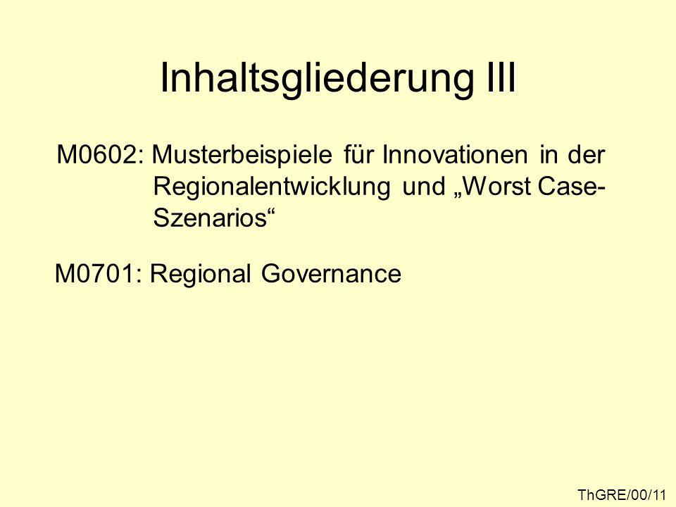 """III Inhaltsgliederung III ThGRE/00/11 M0602: Musterbeispiele für Innovationen in der Regionalentwicklung und """"Worst Case- Szenarios M0701: Regional Governance"""