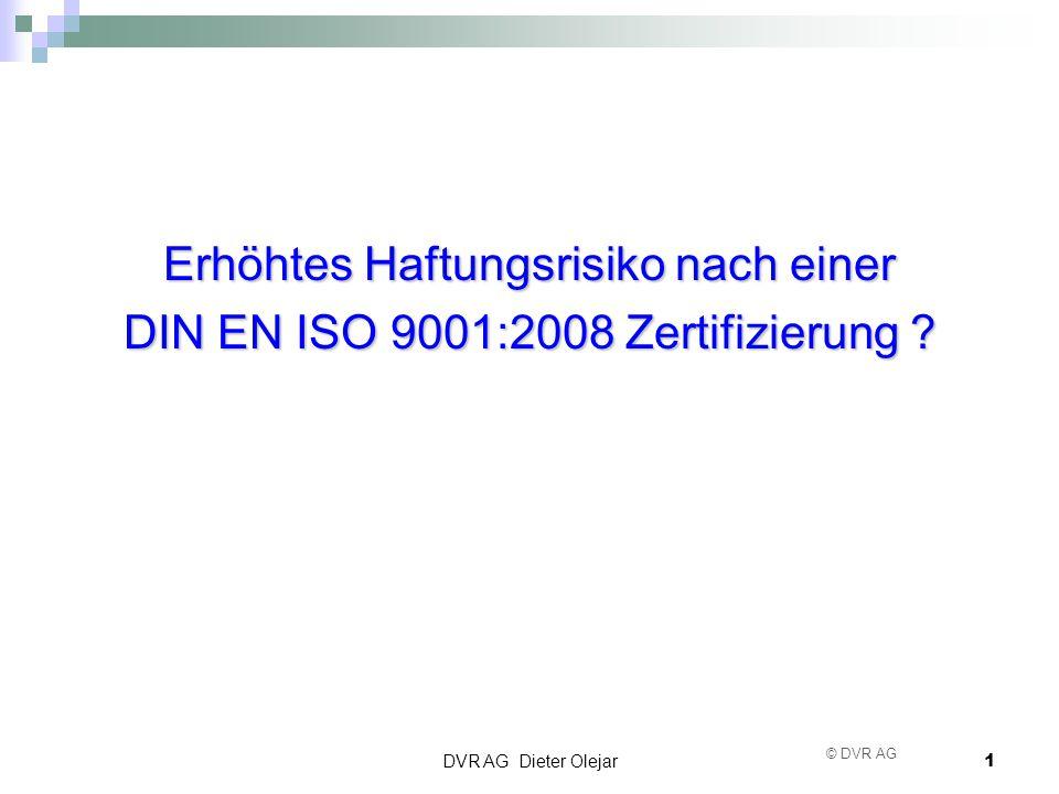 DVR AG Dieter Olejar 1 © DVR AG Erhöhtes Haftungsrisiko nach einer DIN EN ISO 9001:2008 Zertifizierung ?