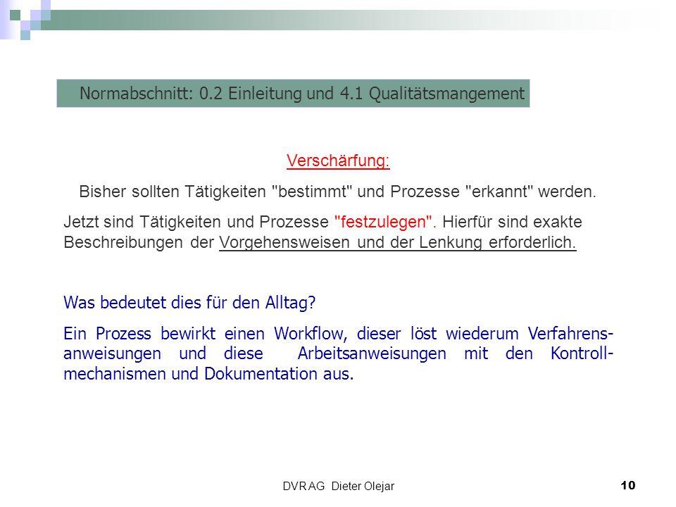 DVR AG Dieter Olejar 10 Risiko Management Normabschnitt: 0.2 Einleitung und 4.1 Qualitätsmangement Verschärfung: Bisher sollten Tätigkeiten