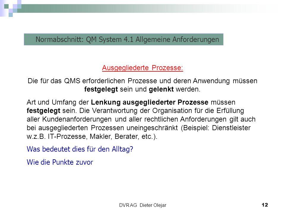DVR AG Dieter Olejar 12 Risiko Management Normabschnitt: QM System 4.1 Allgemeine Anforderungen Ausgegliederte Prozesse: Die für das QMS erforderliche