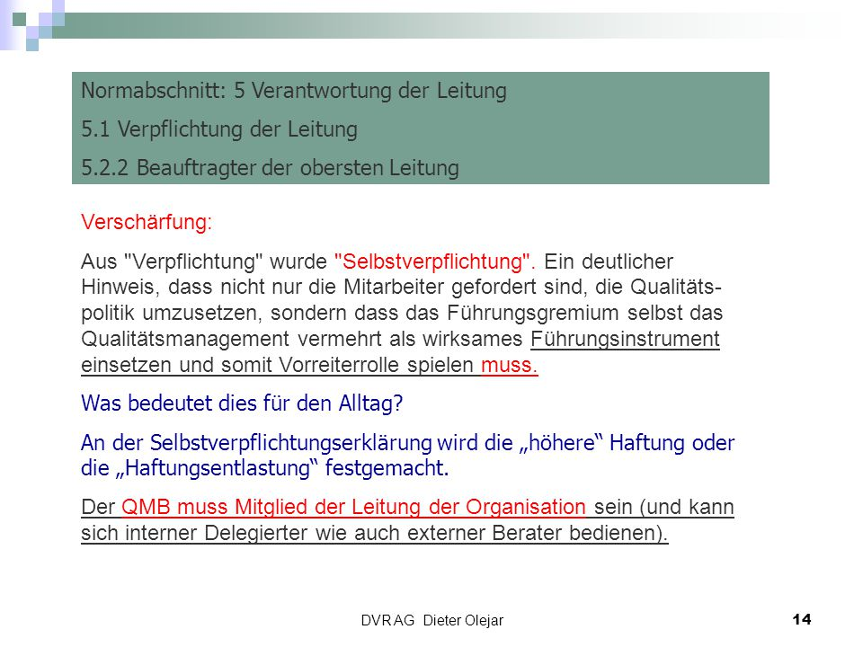 DVR AG Dieter Olejar 14 Risiko Management Normabschnitt: 5 Verantwortung der Leitung 5.1 Verpflichtung der Leitung 5.2.2 Beauftragter der obersten Lei