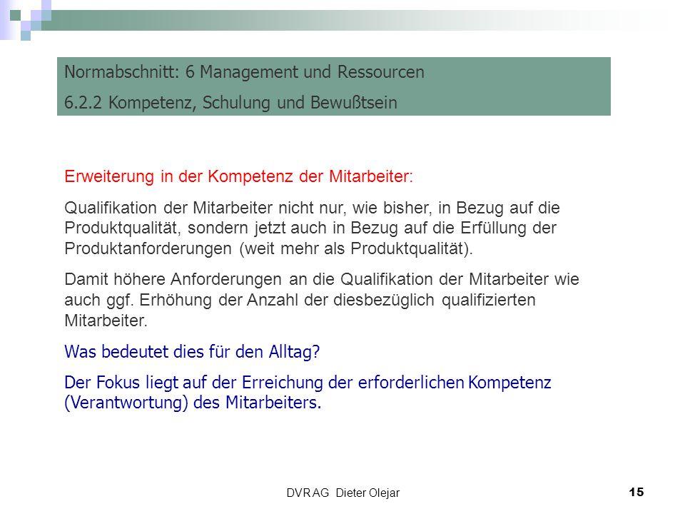 DVR AG Dieter Olejar 15 Risiko Management Normabschnitt: 6 Management und Ressourcen 6.2.2 Kompetenz, Schulung und Bewußtsein Erweiterung in der Kompe