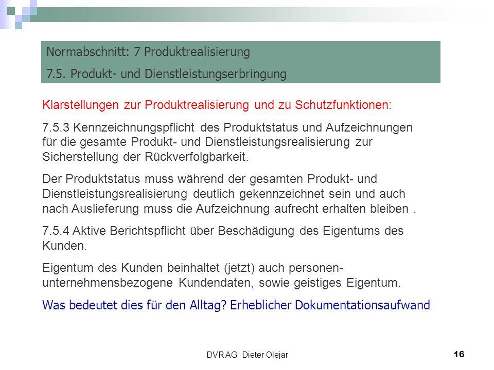 DVR AG Dieter Olejar 16 Risiko Management Normabschnitt: 7 Produktrealisierung 7.5. Produkt- und Dienstleistungserbringung Klarstellungen zur Produktr