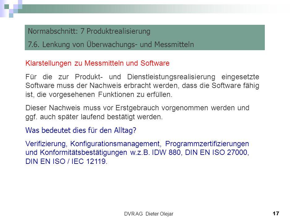 DVR AG Dieter Olejar 17 Risiko Management Normabschnitt: 7 Produktrealisierung 7.6. Lenkung von Überwachungs- und Messmitteln Klarstellungen zu Messmi