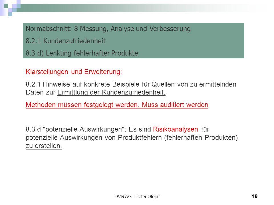 DVR AG Dieter Olejar 18 Risiko Management Normabschnitt: 8 Messung, Analyse und Verbesserung 8.2.1 Kundenzufriedenheit 8.3 d) Lenkung fehlerhafter Pro