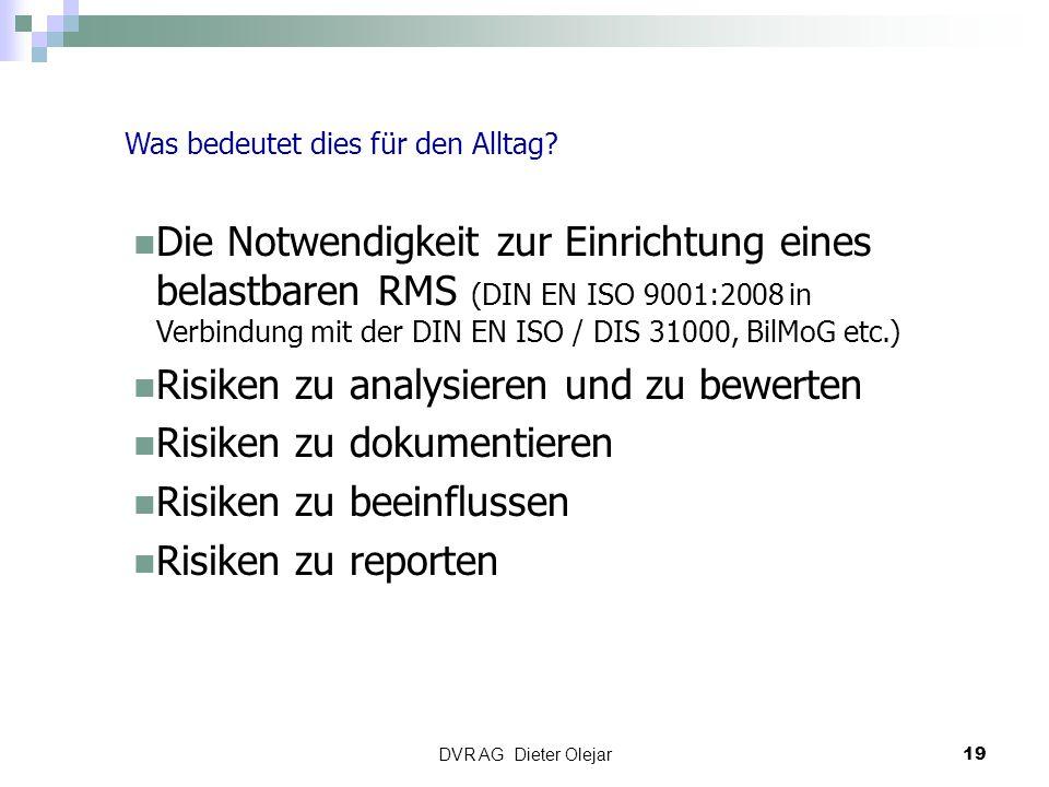 DVR AG Dieter Olejar 19 Was bedeutet dies für den Alltag? Die Notwendigkeit zur Einrichtung eines belastbaren RMS (DIN EN ISO 9001:2008 in Verbindung