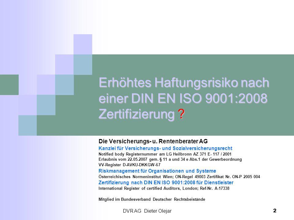 DVR AG Dieter Olejar 2 Erhöhtes Haftungsrisiko nach einer DIN EN ISO 9001:2008 Zertifizierung ? Die Versicherungs- u. Rentenberater AG Kanzlei für Ver