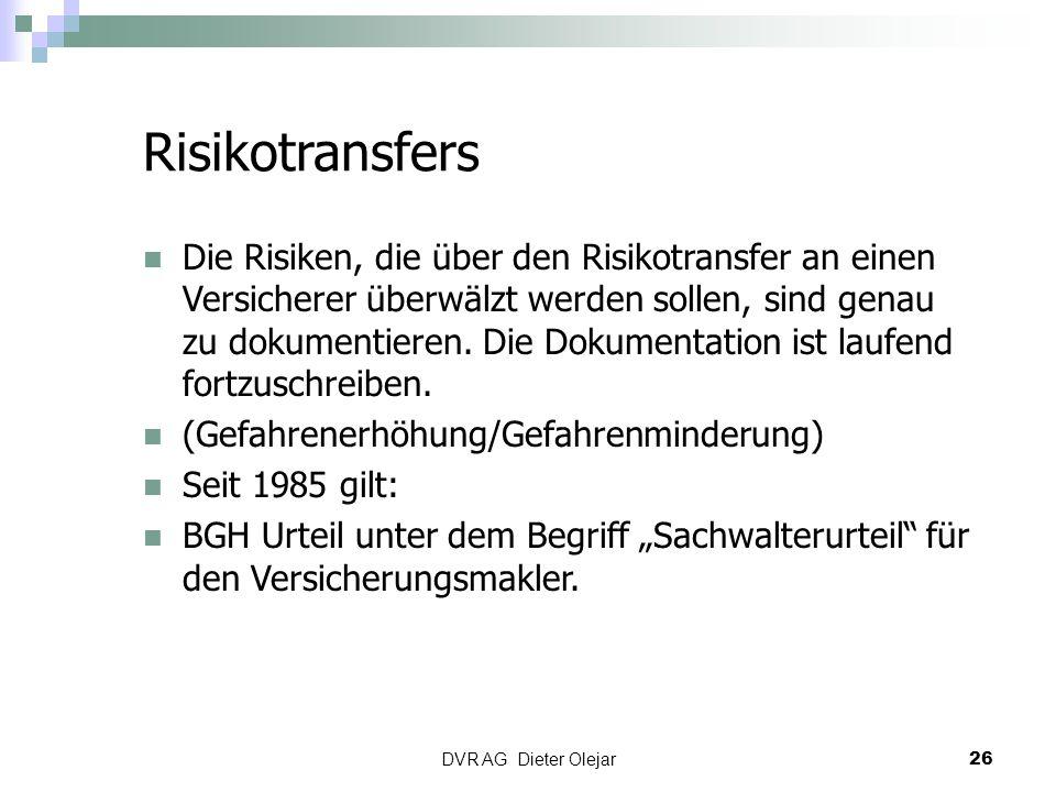 DVR AG Dieter Olejar 26 Risikotransfers Die Risiken, die über den Risikotransfer an einen Versicherer überwälzt werden sollen, sind genau zu dokumenti
