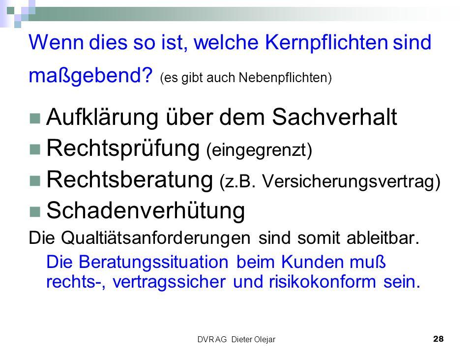 DVR AG Dieter Olejar 28 Wenn dies so ist, welche Kernpflichten sind maßgebend? (es gibt auch Nebenpflichten) Aufklärung über dem Sachverhalt Rechtsprü