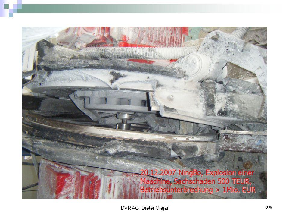 DVR AG Dieter Olejar 29 20.12.2007 NingBo, Explosion einer Maschine, Sachschaden 500 TEUR, Betriebsunterbrechung > 1Mio. EUR