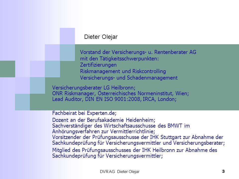 DVR AG Dieter Olejar 3 Vorstand der Versicherungs- u. Rentenberater AG mit den Tätigkeitsschwerpunkten: Zertifizierungen Riskmanagement und Riskcontro