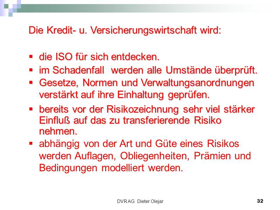 DVR AG Dieter Olejar 32 Die Kredit- u. Versicherungswirtschaft wird:  die ISO für sich entdecken.  im Schadenfall werden alle Umstände überprüft. 