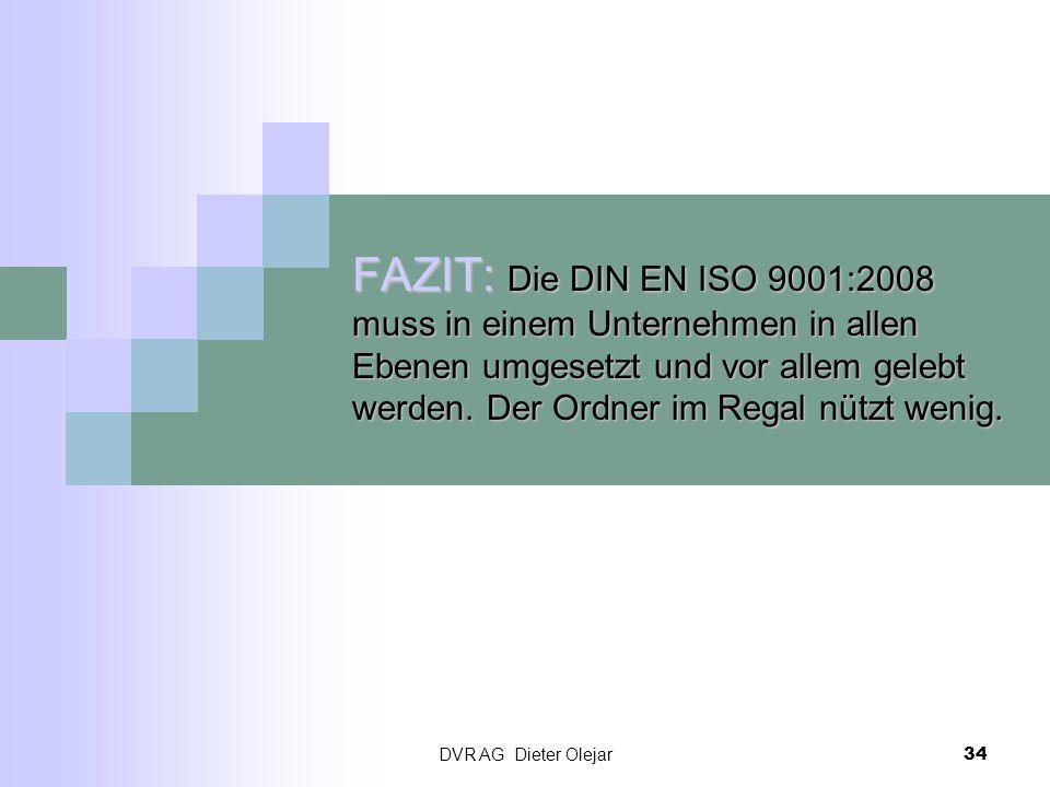 DVR AG Dieter Olejar 34 FAZIT: Die DIN EN ISO 9001:2008 muss in einem Unternehmen in allen Ebenen umgesetzt und vor allem gelebt werden. Der Ordner im