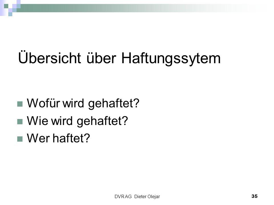 Übersicht über Haftungssytem Wofür wird gehaftet? Wie wird gehaftet? Wer haftet? DVR AG Dieter Olejar 35