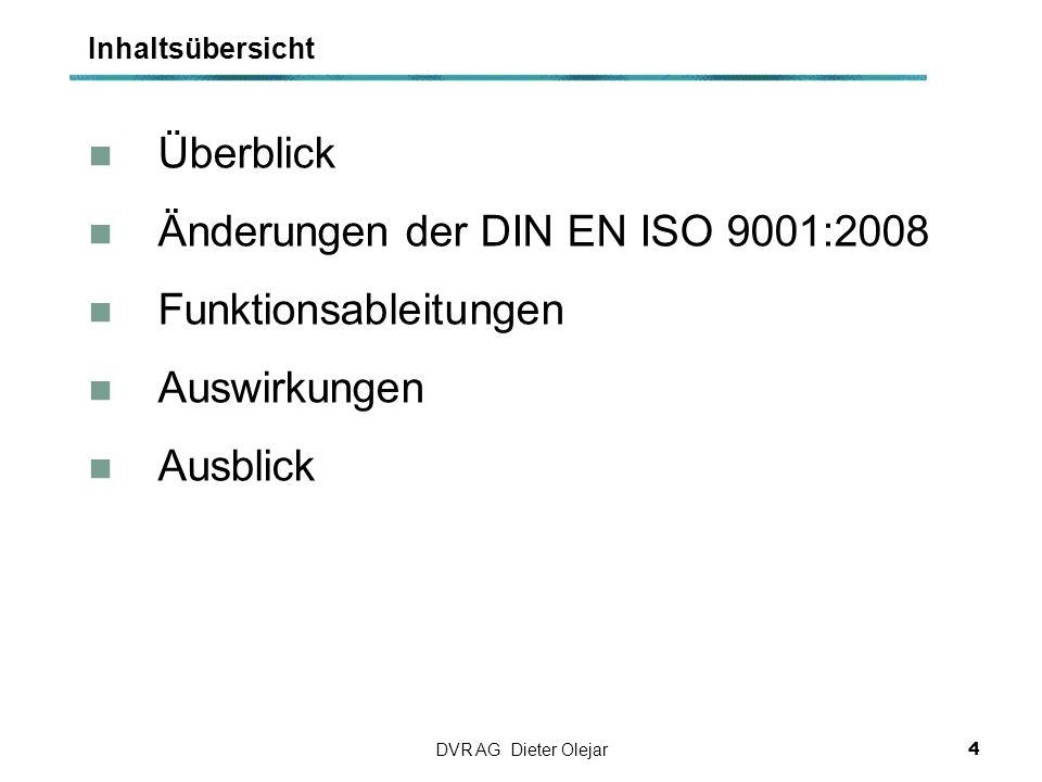 Überblick Änderungen der DIN EN ISO 9001:2008 Funktionsableitungen Auswirkungen Ausblick Inhaltsübersicht 4 DVR AG Dieter Olejar