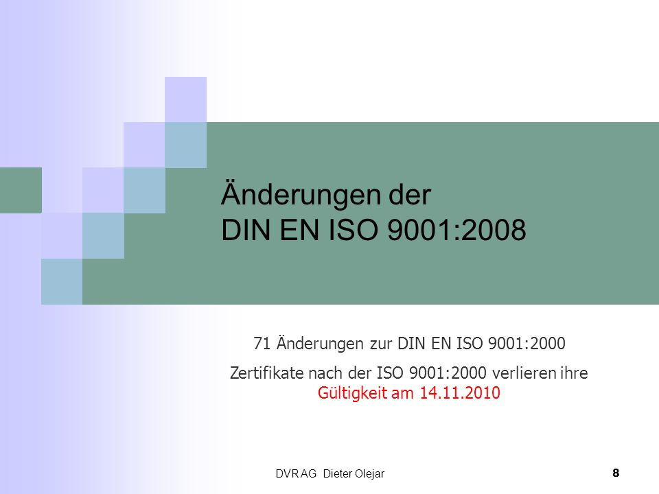 DVR AG Dieter Olejar 8 Änderungen der DIN EN ISO 9001:2008 71 Änderungen zur DIN EN ISO 9001:2000 Zertifikate nach der ISO 9001:2000 verlieren ihre Gü