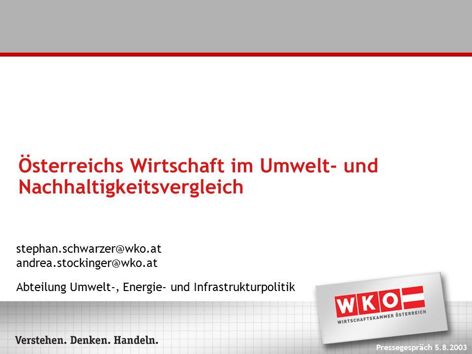 Österreichs Wirtschaft im Umwelt- und Nachhaltigkeitsvergleich stephan.schwarzer@wko.at andrea.stockinger@wko.at Abteilung Umwelt-, Energie- und Infra