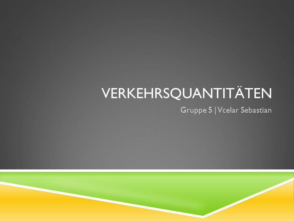VERKEHRSQUANTITÄTEN Gruppe 5 | Vcelar Sebastian