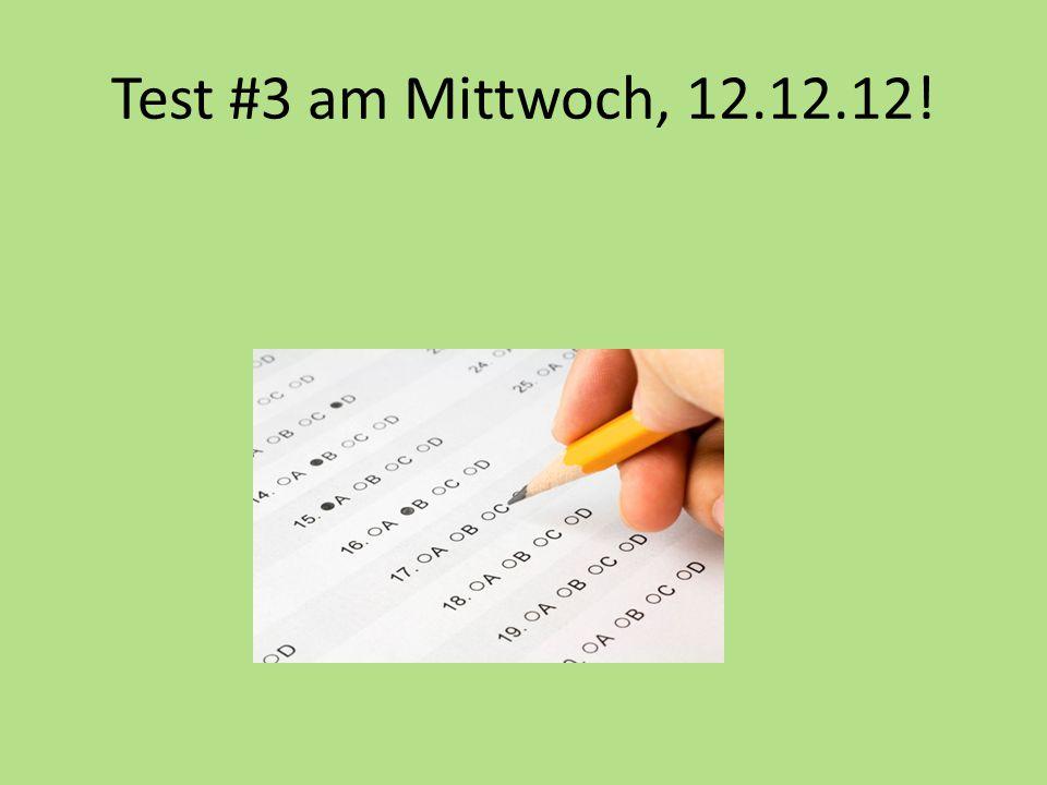 Test #3 am Mittwoch, 12.12.12!