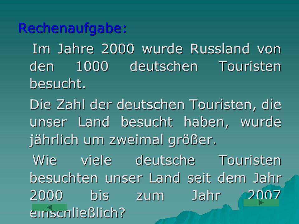 Rechenaufgabe: Im Jahre 2000 wurde Russland von den 1000 deutschen Touristen besucht. Im Jahre 2000 wurde Russland von den 1000 deutschen Touristen be