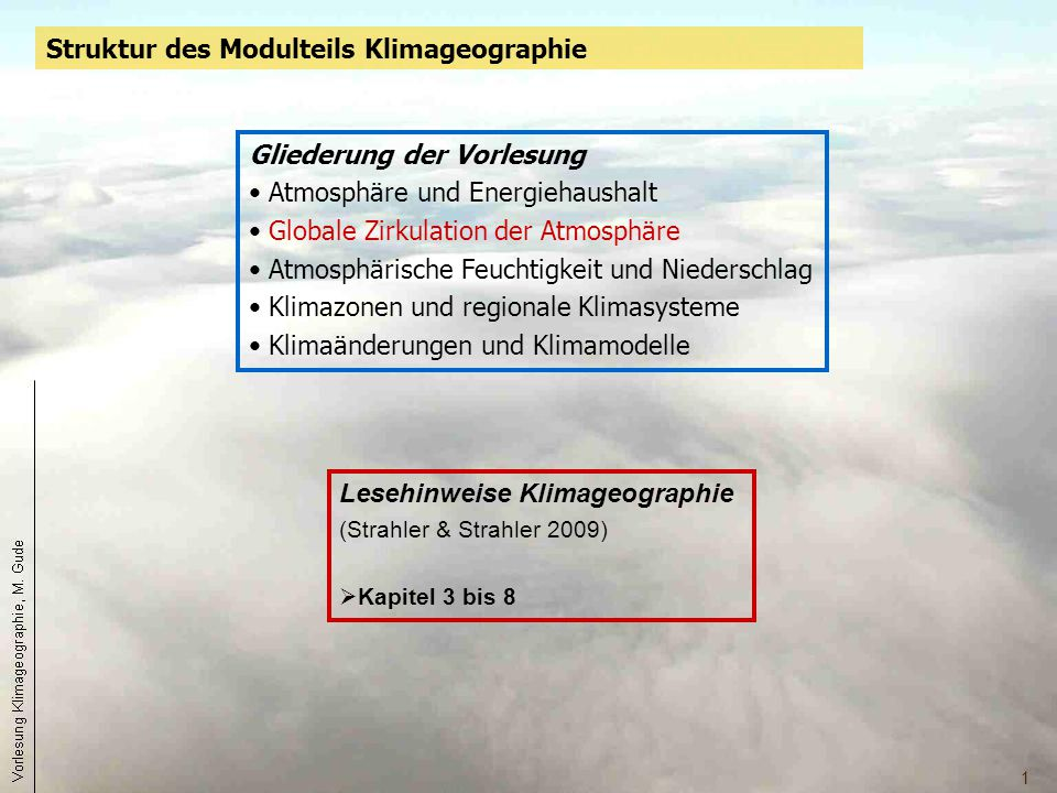 1 Lesehinweise Klimageographie (Strahler & Strahler 2009)  Kapitel 3 bis 8 Gliederung der Vorlesung Atmosphäre und Energiehaushalt Globale Zirkulatio