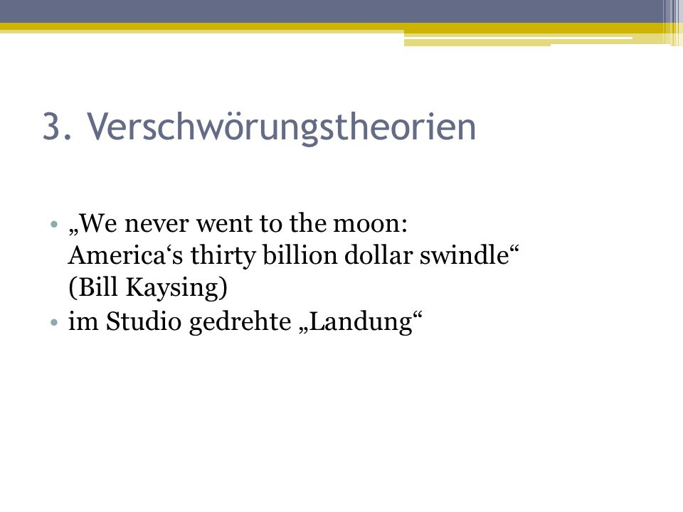 "3. Verschwörungstheorien ""We never went to the moon: America's thirty billion dollar swindle"" (Bill Kaysing) im Studio gedrehte ""Landung"""