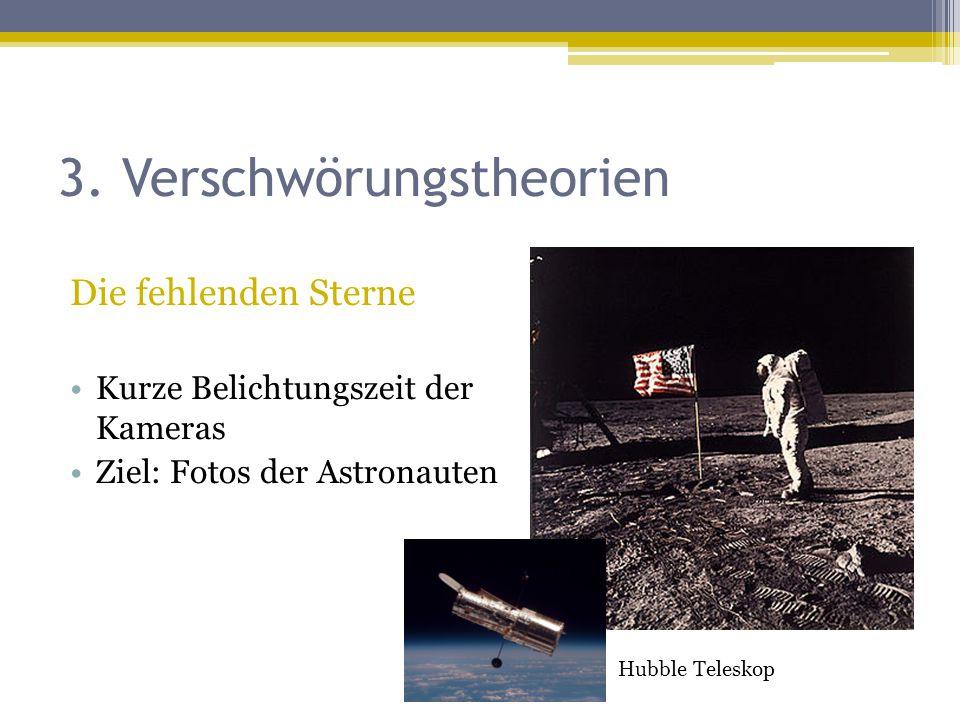 3. Verschwörungstheorien Die fehlenden Sterne Kurze Belichtungszeit der Kameras Ziel: Fotos der Astronauten Hubble Teleskop
